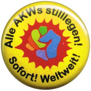 25mm Button: Alle AKWs stilllegen! Sofort! Weltweit!