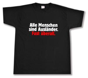 T-Shirt: Alle Menschen sind Ausländer. Fast überall.