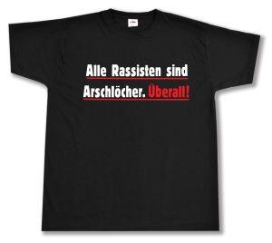 T-Shirt: Alle Rassisten sind Arschlöcher. Überall.