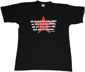T-Shirt: Alle Revolutionen haben bisher nur eines beweisen, nämlich, daß sich vieles ändern läßt, bloß nicht die Menschen.