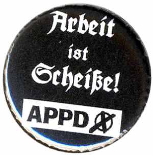 37mm Magnet-Button: APPD - Arbeit ist Scheiße!