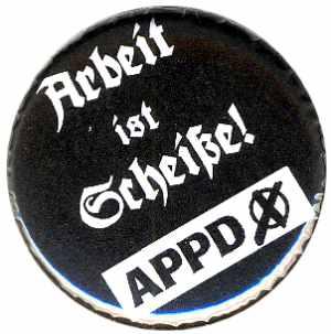 50mm Magnet-Button: APPD - Arbeit ist Scheiße!