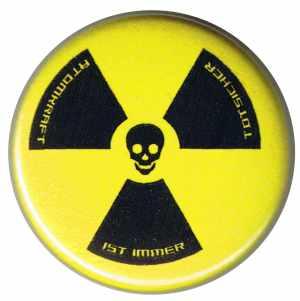 25mm Button: Atomkraft ist immer todsicher