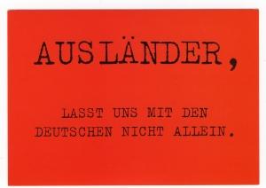 Postkarte: Ausländer, lasst uns mit den Deutschen nicht allein.