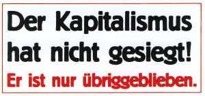 Aufkleber: Der Kapitalismus hat nicht gesiegt! Er ist nur übriggeblieben.