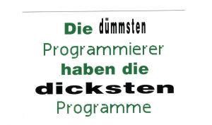 Aufkleber: Die dümmsten Programmierer haben die dicksten Programme!