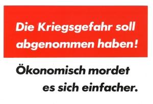 Postkarte: Die Kriegsgefahr soll abgenommen haben! Ökonomisch mordet es sich einfacher.