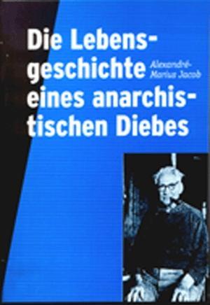 Broschüre: Die Lebensgeschichte eines anarchistischen Diebes