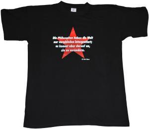 T-Shirt: Die Philosophen haben die Welt nur verschieden interpretiert; es kommt aber darauf an, sie zu verändern.