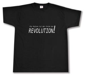 T-Shirt: Die Reform ist der Feind der Revolution