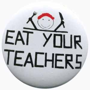50mm Button: Eat your teachers