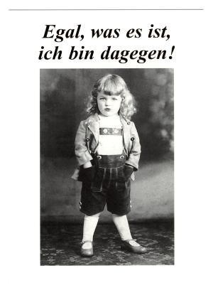 Postkarte: Egal, was es ist, ich bin dagegen!