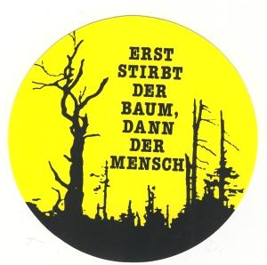 Aufkleber: Erst stirbt der Baum, dann der Mensch