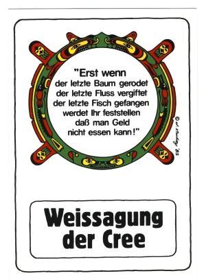 Postkarte: Erst wenn der letzte Baum gerodet....