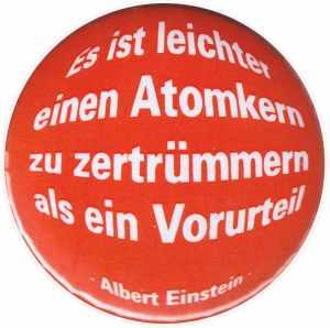 37mm Magnet-Button: Es ist leichter einen Atomkern zu zertrümmern als ein Vorurteil (Albert Einstein)