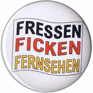 50mm Button: Fressen Ficken Fernsehen