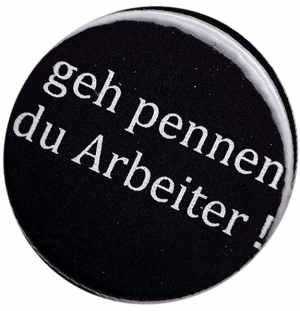 37mm Magnet-Button: geh pennen du Arbeiter !