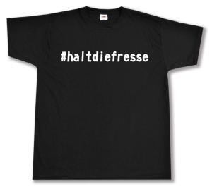 T-Shirt: #haltdiefresse