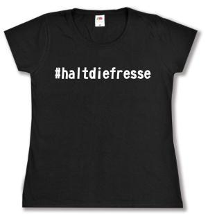 Girlie-Shirt: #haltdiefresse