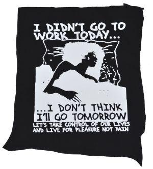 Rückenaufnäher: I didn't go to work today... I don't think I'll go tomorrow