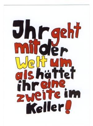 Postkarte: Ihr geht mit der Welt um als hättet ihr eine zweite im Keller!