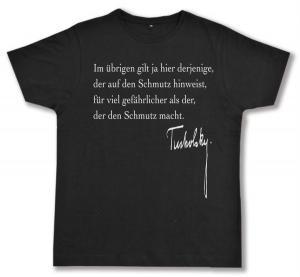 Fairtrade T-Shirt: Im übrigen gilt ja hier derjenige, der auf den Schmutz hinweist, für viel gefährlicher als der, der den Schmutz macht.