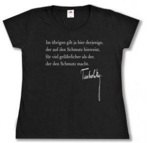 tailliertes T-Shirt: Im übrigen gilt ja hier derjenige, der auf den Schmutz hinweist, für viel gefährlicher als der, der den Schmutz macht.