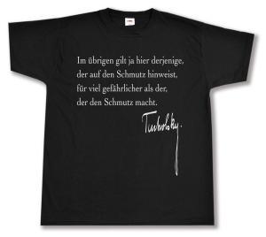T-Shirt: Im übrigen gilt ja hier derjenige, der auf den Schmutz hinweist, für viel gefährlicher als der, der den Schmutz macht.