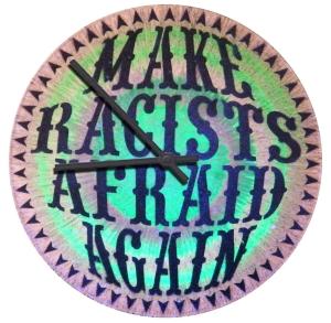 Vinyl Stencil Uhr: Make Racists Afraid Again