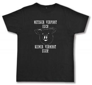 Fairtrade T-Shirt: Metzger verpisst euch, keiner vermisst Euch!