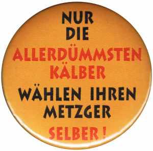 50mm Button: Nur die allerdümmsten Kälber...