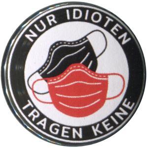 50mm Magnet-Button: Nur Idioten tragen keine
