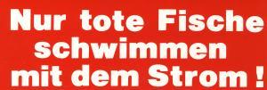 Aufkleber: Nur tote Fische schwimmen mit dem Strom!