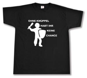 T-Shirt: Ohne Knüppel habt Ihr keine Chance