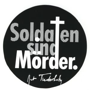 Aufkleber: Soldaten sind Mörder. (Kurt Tucholsky)