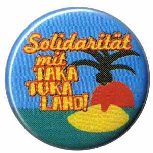 25mm Button: Solidarität mit Taka Tuka Land