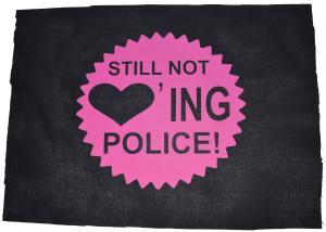 Rückenaufnäher: Still not loving Police