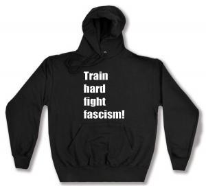 Kapuzen-Pullover: Train hard fight fascism !