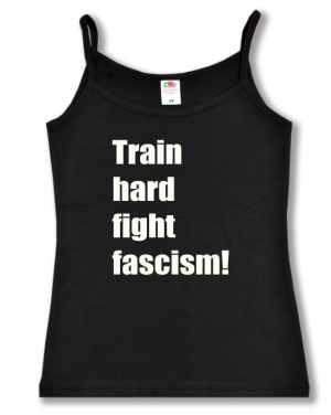 Top / Trägershirt: Train hard fight fascism !