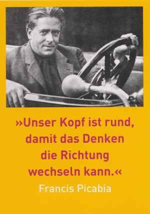 Postkarte: Unser Kopf ist rund, damit das Denken die Richtung wechseln kann. Francis Picabia