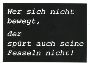 Postkarte: Wer sich nicht bewegt, der spürt auch seine Fesseln nicht!