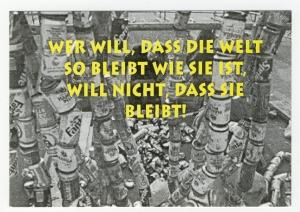 Postkarte: Wer will, dass die Welt so bleibt wie sie ist, will nicht, dass sie bleibt.