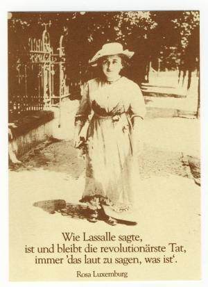 Postkarte: Wie Lasalle sagte, ist und bleibt die revolutionärste Tat, immer 'das laut zu sagen, was ist'. (Rosa Luxemburg)