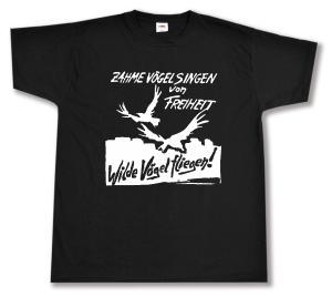 T-Shirt: Zahme Vögel singen von Freiheit. Wilde Vögel fliegen!