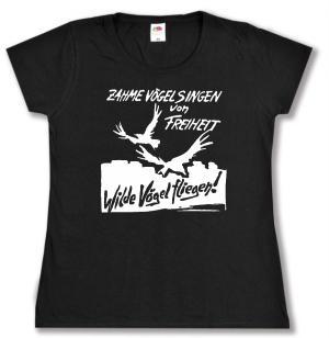 tailliertes T-Shirt: Zahme Vögel singen von Freiheit. Wilde Vögel fliegen!