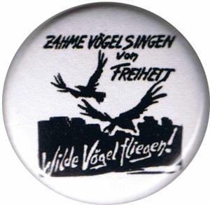 50mm Magnet-Button: Zahme Vögel singen von Freiheit. Wilde Vögel fliegen!