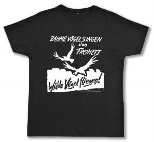 Fairtrade T-Shirt: Zahme Vögel singen von Freiheit. Wilde Vögel fliegen!