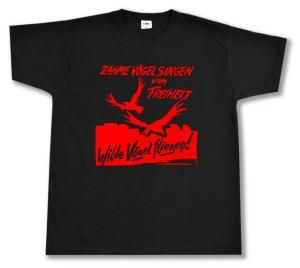 T-Shirt: Zahme Vögel singen von Freiheit. Wilde Vögel fliegen! (rot)