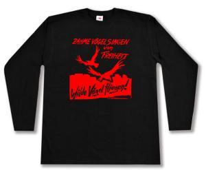 Longsleeve: Zahme Vögel singen von Freiheit. Wilde Vögel fliegen! (rot)