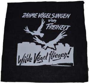 Rückenaufnäher: Zahme Vögel singen von Freiheit. Wilde Vögel fliegen!